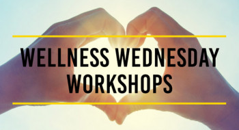"Hands in the shape of a heart around words ""Wellness Wednesday Workshops"""