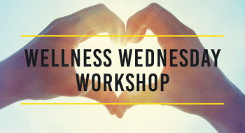 Wellness Wednesday Workshop (hands in the shape of a heart)